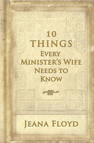 10 Things Every Minister's Wife Needs to Know - eBook  -     By: Jeana Floyd