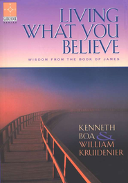 Living What You Believe: Wisdom from the Book of James   -     By: Kenneth Boa, William Kruidenier