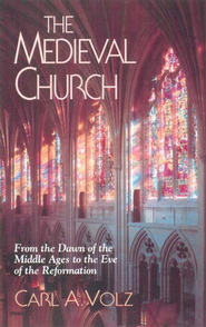The Medieval Church: From the Dawn of the Middle Ages to the Eve of the Reformation - eBook  -     By: Carl Volz