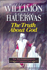 The Truth About God: The Ten Commandments in Christian Life - eBook  -     By: Stanley Hauerwas, William H. Willimon