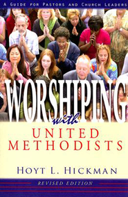 Worshiping with United Methodists Revised Edition: A Guide for Pastors and Church Leaders - eBook  -     By: Hoyt L. Hickman