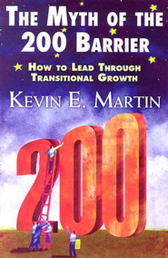 Myth of the 200 Barrier: How to Lead Through Transitional Growth - eBook  -     By: Kevin Martin