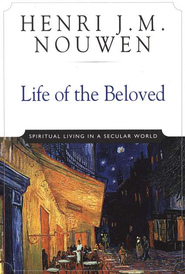 Life of the Beloved: Spiritual Living in a Secular World   -              By: Henri J.M. Nouwen