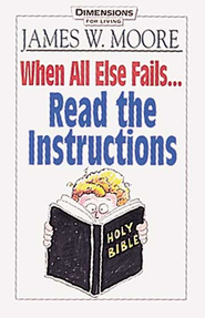 When All Else Fails...Read the Instructions - eBook  -     By: James W. Moore