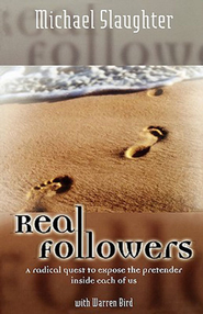Real Followers: A Radical Quest to Expose the Pretender Inside Each of Us - eBook  -     By: Michael Slaughter, Warren Bird