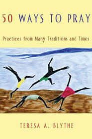 50 Ways to Pray: Practices from Many Traditions And Times - eBook  -     By: Teresa A. Blythe