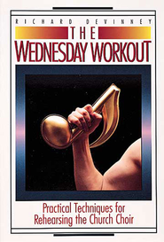 The Wednesday Workout: Practical Techniques for Rehearsing the Church Choir - eBook  -     By: Richard Devinney