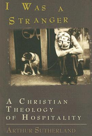 I Was a Stranger: A Christian Theology of Hospitality - eBook  -     By: Arthur M. Sutherland