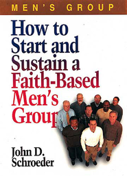 How to Start and Sustain a Faith-Based Men's Group - eBook  -     By: John D. Schroeder