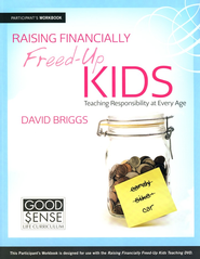 Raising Financially Freed-Up Kids: Teaching Responsibility at Every Age Participant Workbook  -              By: David Briggs