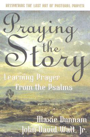 Praying the Story: Learning Prayer from the Psalms - eBook  -     By: Maxie Dunham, John David Walt
