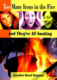 Too Many Irons in the Fire: and They're All Smoking - eBook  -     By: Cynthia Bond-Hopson
