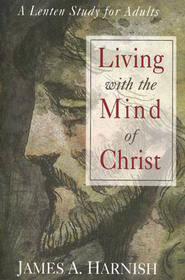 Living with the Mind of Christ: A Lenten Study for Adults - eBook  -     By: James A. Harnish