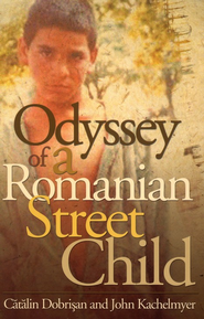 Odyssey of a Romanian Street Child   -     By: Catalin Dobrisan, John Kachelmyer