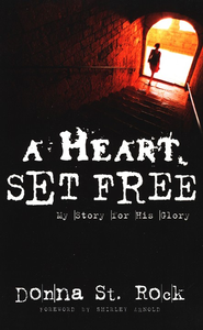 A Heart Set Free: My Story for His Glory   -     By: Donna St. Rock