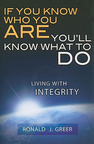 If You Know Who You Are, You'll Know What to Do: Living with Integrity - eBook  -     By: Ronald Greer