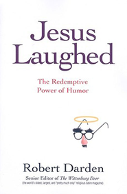 Jesus Laughed: The Redemptive Power of Humor - eBook  -     By: Robert Darden