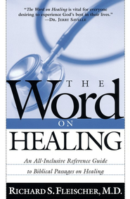The Word on Healing: An All-Inclusive Reference Guide to Biblical Passages on Healing  -     By: Richard S. Fleiser M.D.