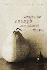 Longing for Enough in a Culture of More - eBook  -     By: Paul Escamilla