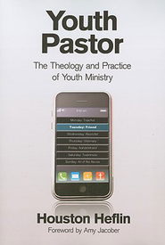 Youth Pastor: The Theology and Practice of Youth Ministry - eBook  -     By: Houston Heflin