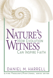 Nature's Witness: How Evolution Can Inspire Faith - eBook  -     By: Daniel M. Harrell