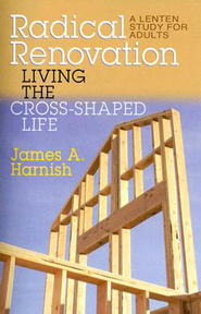 Radical Renovation: Living the Cross-Shaped Life - eBook  -     By: James A. Harnish