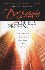 Desperate for His Presence: God's Design to Transform Your Life and Your City  -              By: Rhonda Hughey