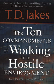 The Ten Commandments of Working in a Hostile Environment  -              By: T.D. Jakes