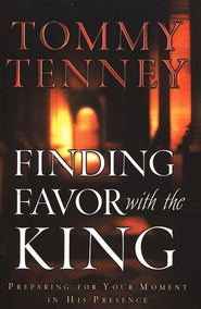 Finding Favor With the King  -     By: Tommy Tenney
