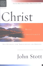 Christ: Basic Christianity, Christian Basics Bible Studies  -              By: John Stott