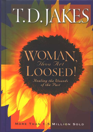 Woman, Thou Art Loosed! Healing the Wounds of the Past  -              By: T.D. Jakes