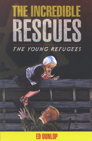 The Young Refugees #3: The Incredible Rescues   -     By: Ed Dunlop