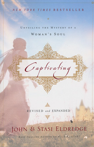 Captivating: Unveiling the Mystery of a Woman's Soul, revised and expanded  -     By: John Eldredge, Stasi Eldredge