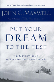 Put Your Dream to the Test: 10 Questions to Help You See It and Seize It  -     By: John Maxwell