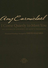I Come Quietly to Meet You: An Intimate Journey in God's Presence, repackaged edition  -     By: Amy Carmichael