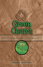 Green Church: Reduce, Reuse, Recycle, Rejoice! - eBook  -     By: Rebekah Simon-Peter