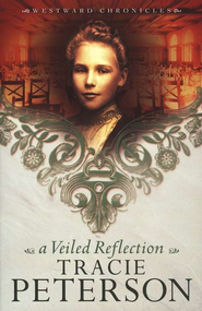 A Veiled Reflection, Westward Chronicles Series #3   -     By: Tracie Peterson