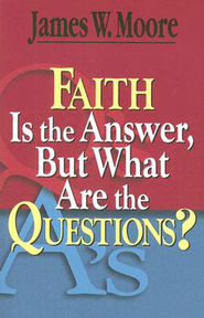 Faith is the Answer, But What Are the Questions? - eBook  -     By: James W. Moore