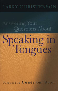 Answering Your Questions About Speaking in Tongues  -     By: Larry Christenson