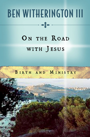 On the Road with Jesus: Birth and Ministry - eBook  -     By: Ben Witherington III