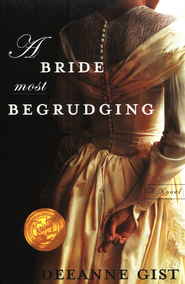 A Bride Most Begrudging   -     By: Deeanne Gist