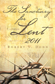 The Sanctuary for Lent 2011 - eBook  -     By: Robert V. Dodd