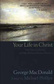 Your Life in Christ   -     By: George MacDonald, Michael Phillips
