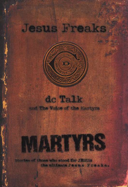 Jesus Freaks: Martyrs  -     By: dc Talk