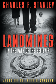 Landmines in the Path of the Believer: Avoiding the Hidden Dangers (slightly imperfect)  -              By: Charles F. Stanley