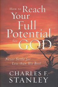 How to Reach Your Full Potential for God: Never Settle for Less Than His Best - Slightly Imperfect  -     By: Charles F. Stanley