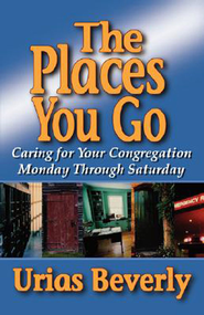 The Places You Go: Caring for Your Congregation Monday through Saturday - eBook  -