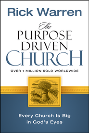 The Purpose-Driven Church: Every Church is Big in God's Eyes  -     By: Rick Warren