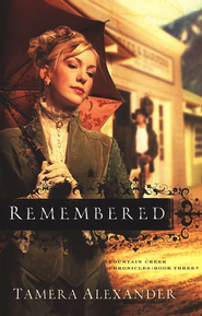 Remembered, Fountain Creek Chronicles #3   -              By: Tamera Alexander