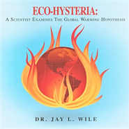 Echohysteria: A Scientist Examines the Global Warming Hypothesis--CD  -     By: Dr. Jay L. Wile